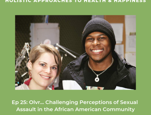 Ep 25: Olvr… Challenging Perceptions of Sexual Assault in the African American Community